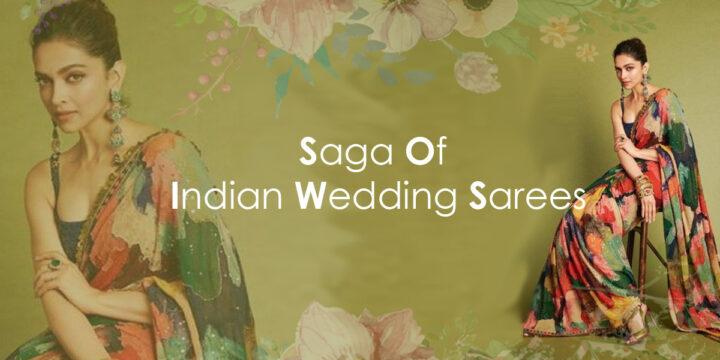 Saga Of Indian Wedding Sarees
