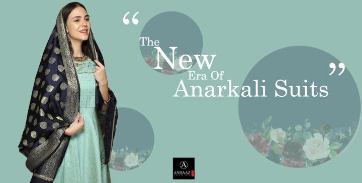The New Era Of Anarkali Dresses