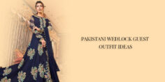 PAKISTANI WEDLOCK GUEST OUTFIT IDEAS