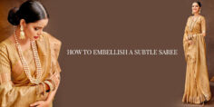 HOW TO EMBELLISH A SUBTLE SAREE